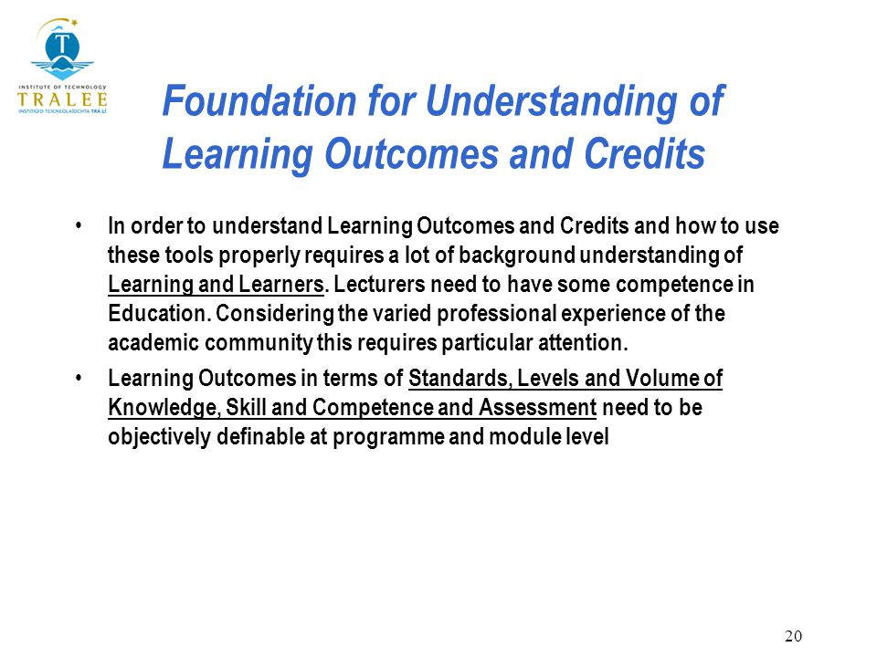 20 Foundation for Understanding of Learning Outcomes and Credits In order to understand Learning Outcomes and Credits and how to use these tools prope
