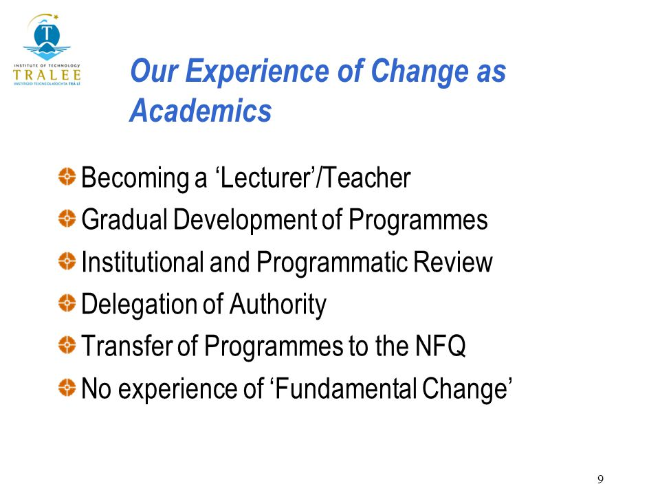 9 Our Experience of Change as Academics Becoming a 'Lecturer'/Teacher Gradual Development of Programmes Institutional and Programmatic Review Delegati