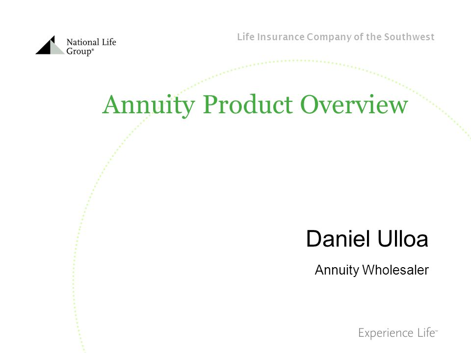 Life Insurance Company of the Southwest Annuity Product Overview Daniel Ulloa Annuity Wholesaler