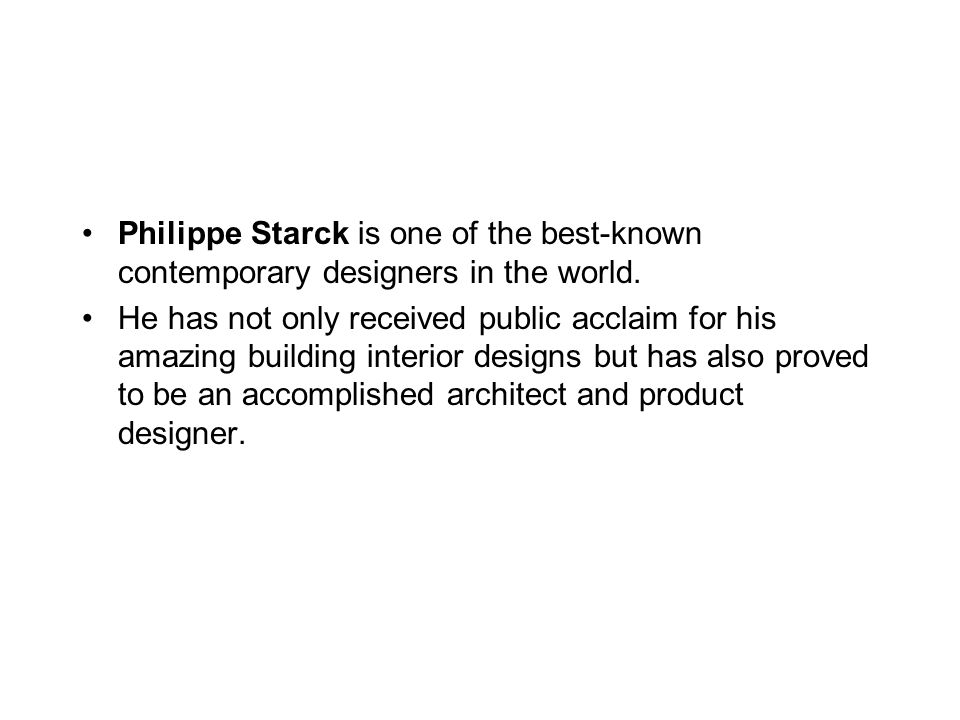 Philippe Starck is one of the best-known contemporary designers in the world.