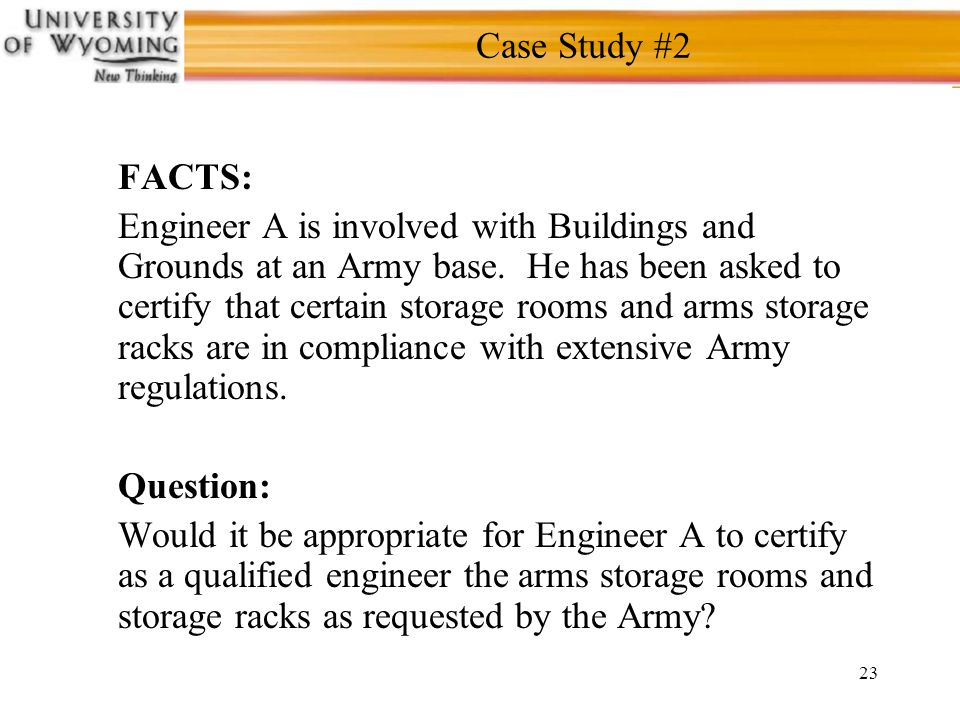 23 Case Study #2 FACTS: Engineer A is involved with Buildings and Grounds at an Army base.