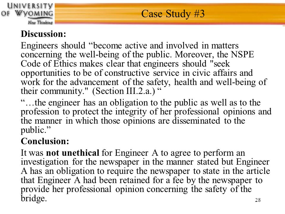 28 Case Study #3 Discussion: Engineers should become active and involved in matters concerning the well-being of the public.