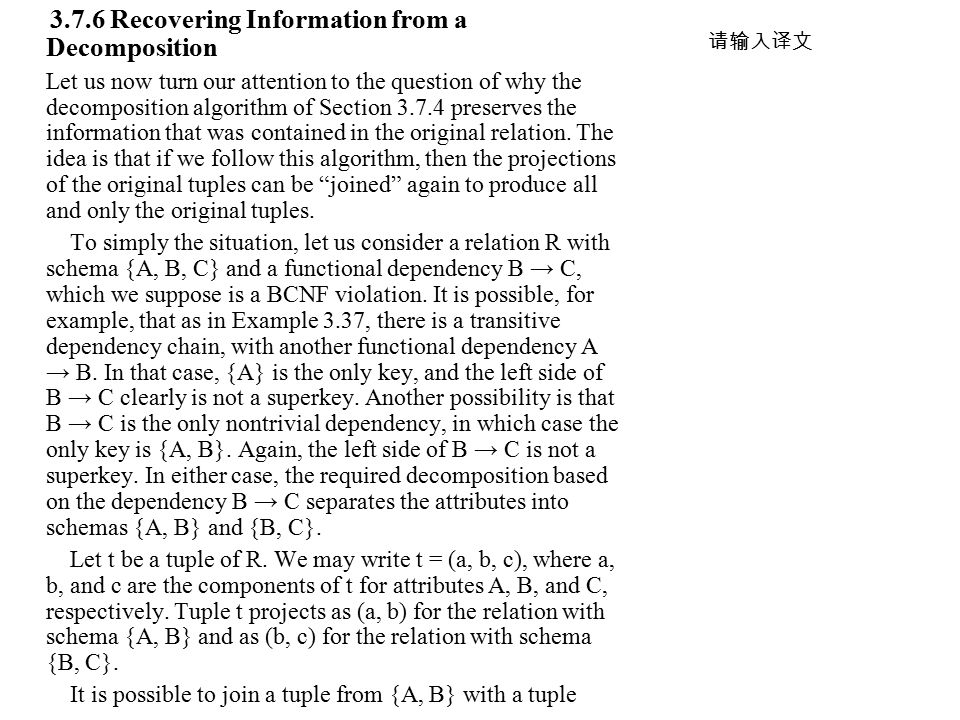3.7.6 Recovering Information from a Decomposition Let us now turn our attention to the question of why the decomposition algorithm of Section 3.7.4 preserves the information that was contained in the original relation.