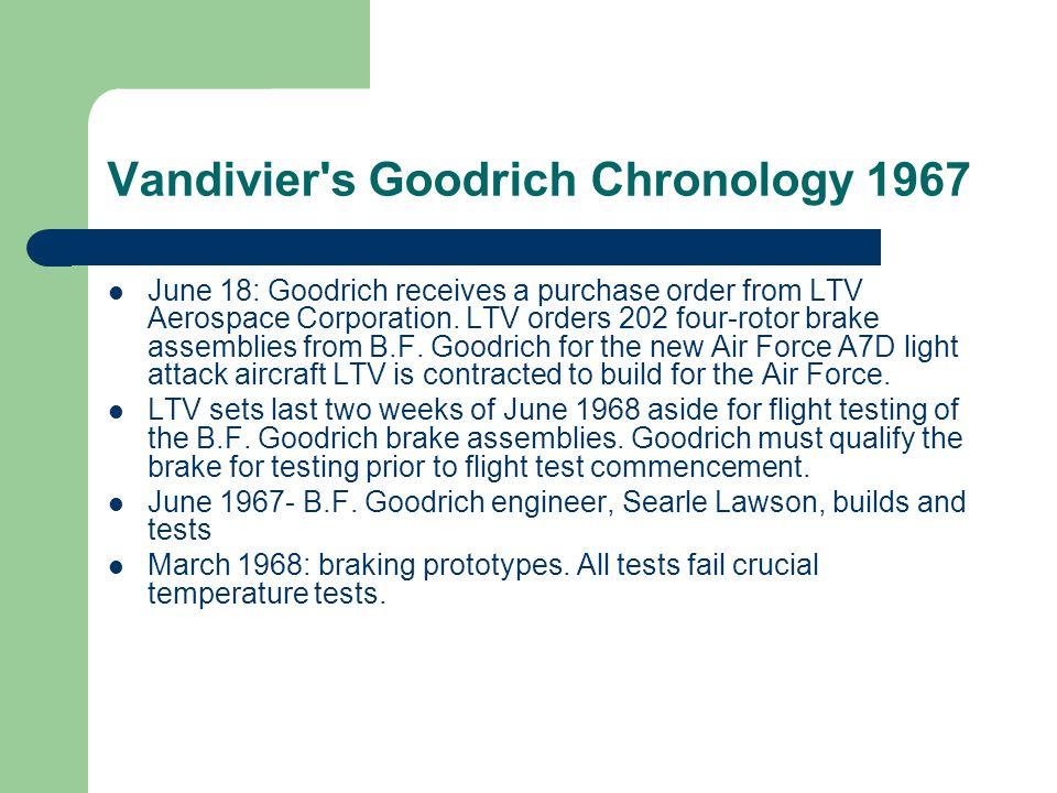 Vandivier's Goodrich Chronology 1967 June 18: Goodrich receives a purchase order from LTV Aerospace Corporation. LTV orders 202 four-rotor brake assem