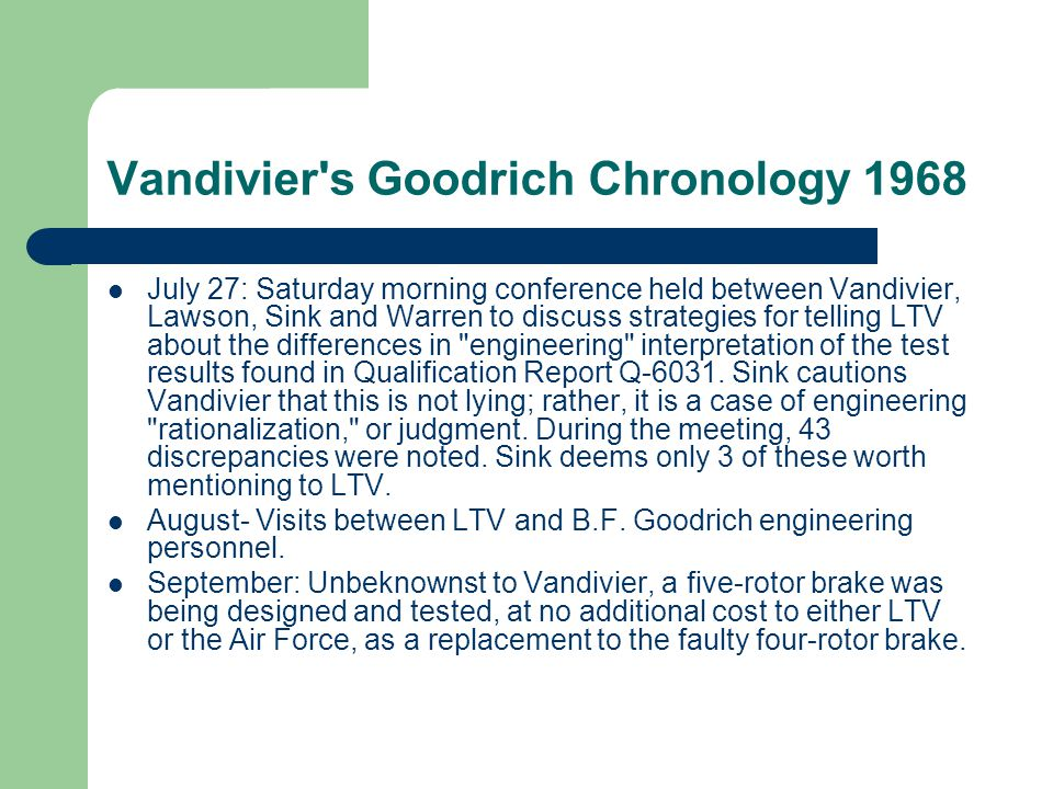 Vandivier s Goodrich Chronology 1968 July 27: Saturday morning conference held between Vandivier, Lawson, Sink and Warren to discuss strategies for telling LTV about the differences in engineering interpretation of the test results found in Qualification Report Q-6031.