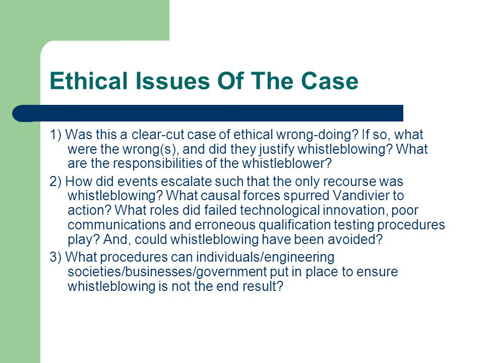 Ethical Issues Of The Case 1) Was this a clear-cut case of ethical wrong-doing? If so, what were the wrong(s), and did they justify whistleblowing? Wh