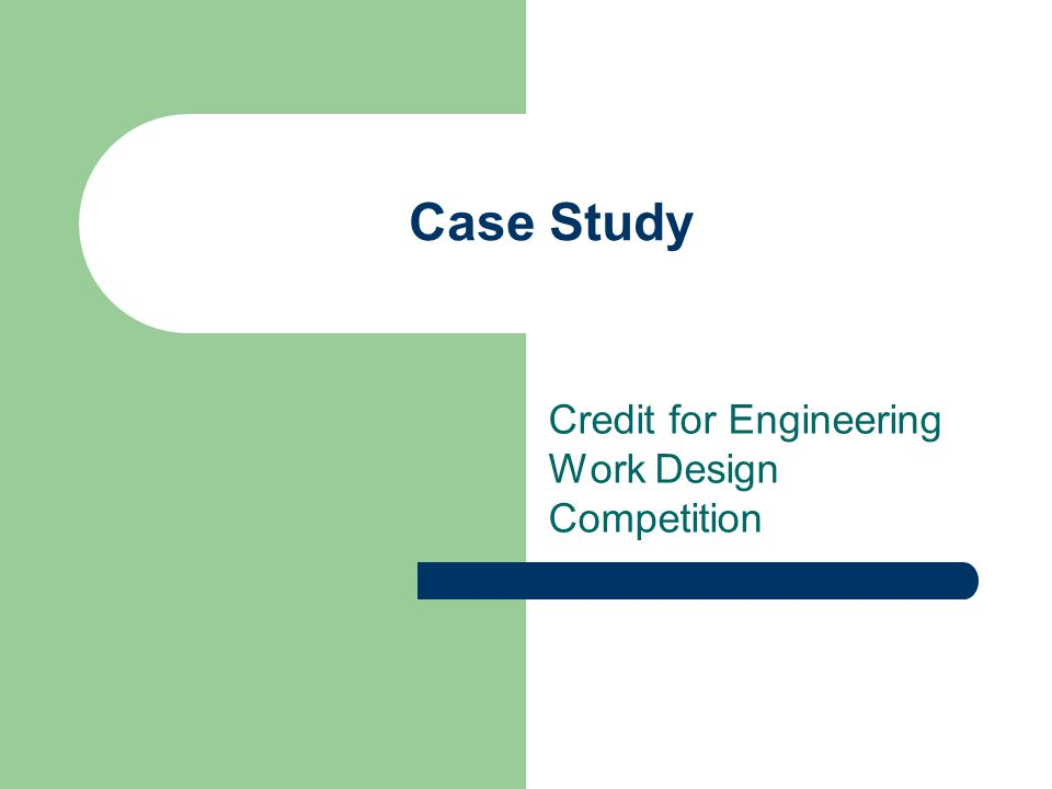Case Study Credit for Engineering Work Design Competition