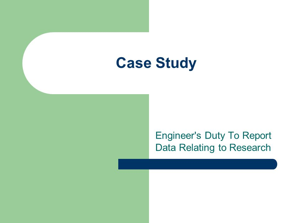 Case Study Engineer s Duty To Report Data Relating to Research