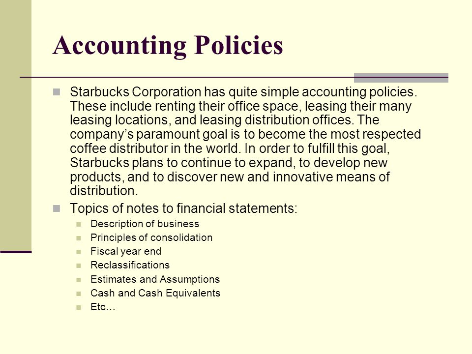 Accounting Policies Starbucks Corporation has quite simple accounting policies.