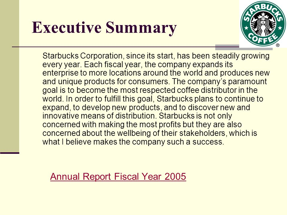Executive Summary Starbucks Corporation, since its start, has been steadily growing every year.