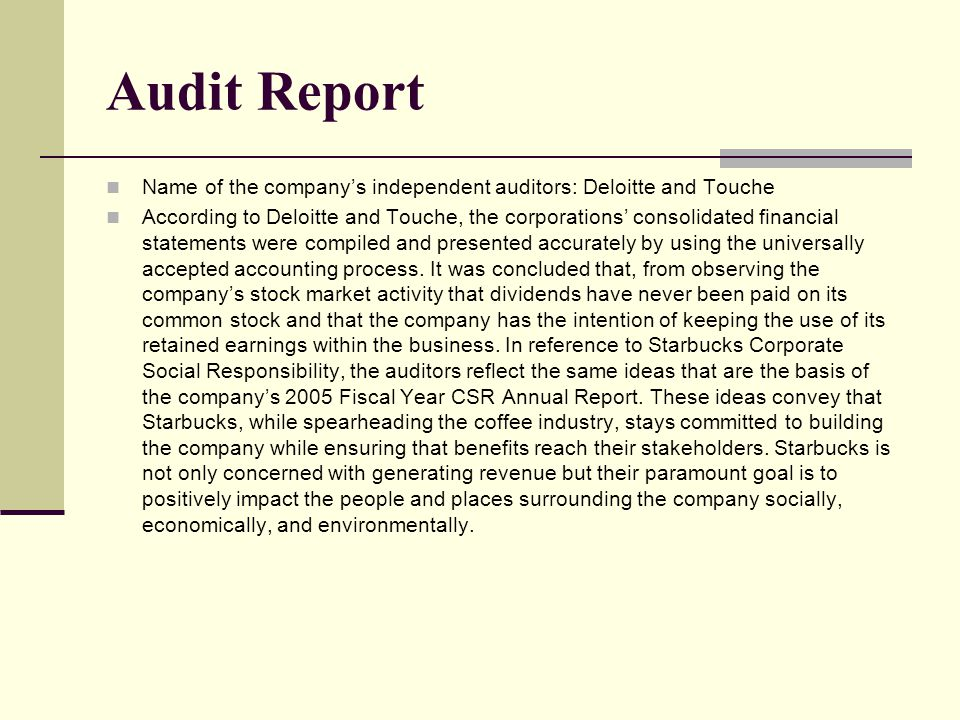 Audit Report Name of the company's independent auditors: Deloitte and Touche According to Deloitte and Touche, the corporations' consolidated financial statements were compiled and presented accurately by using the universally accepted accounting process.