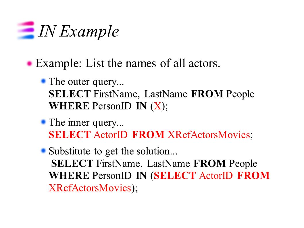 IN Example Example: List the names of all actors. The outer query...