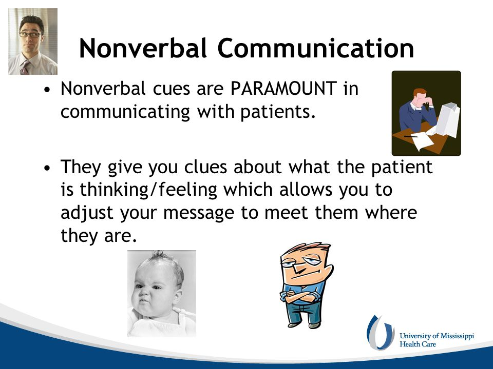 Nonverbal Communication Nonverbal cues are PARAMOUNT in communicating with patients.