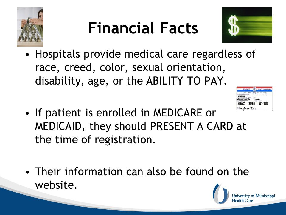 Financial Facts Hospitals provide medical care regardless of race, creed, color, sexual orientation, disability, age, or the ABILITY TO PAY.