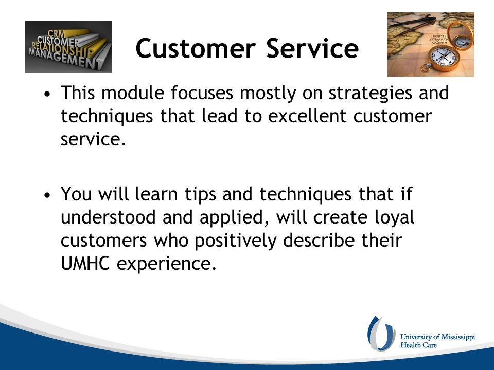 Customer Service This module focuses mostly on strategies and techniques that lead to excellent customer service.