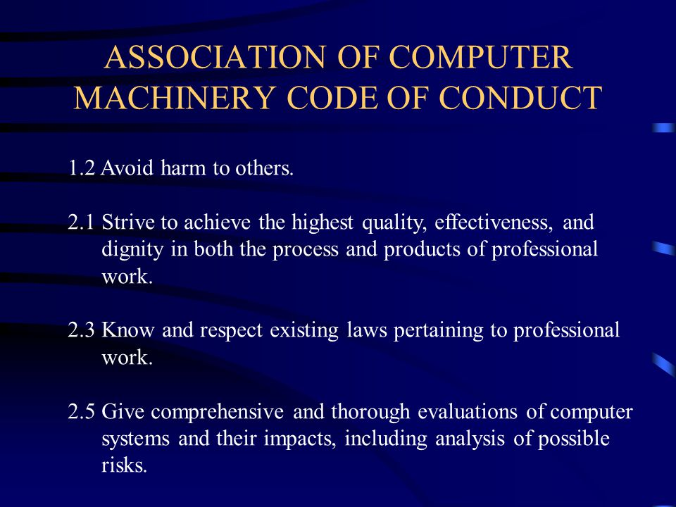 ASSOCIATION OF COMPUTER MACHINERY CODE OF CONDUCT 1.2 Avoid harm to others.