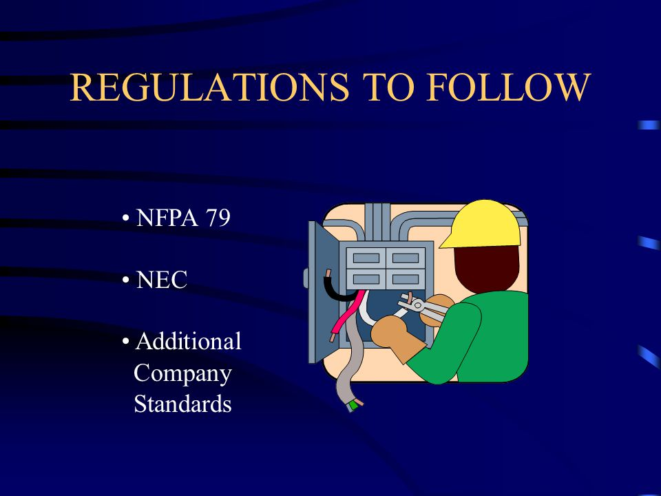 REGULATIONS TO FOLLOW NFPA 79 NEC Additional Company Standards