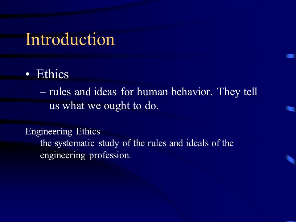 Introduction Ethics –rules and ideas for human behavior.