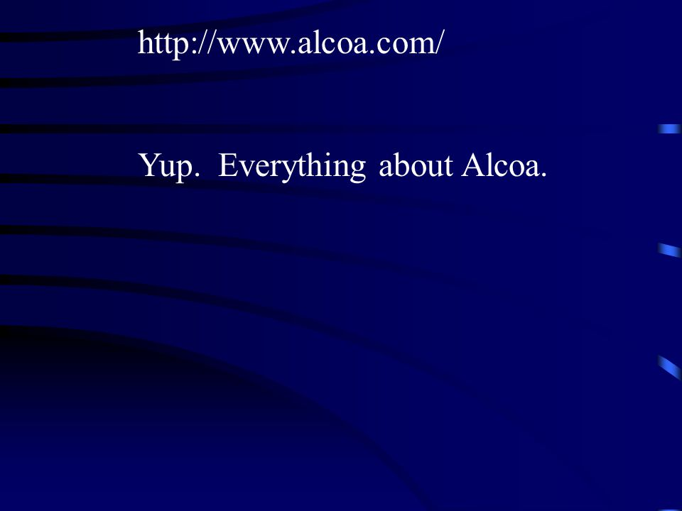 http://www.alcoa.com/ Yup. Everything about Alcoa.