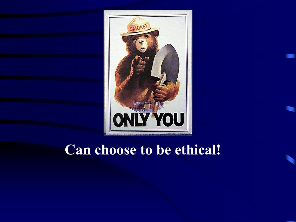 Can choose to be ethical!