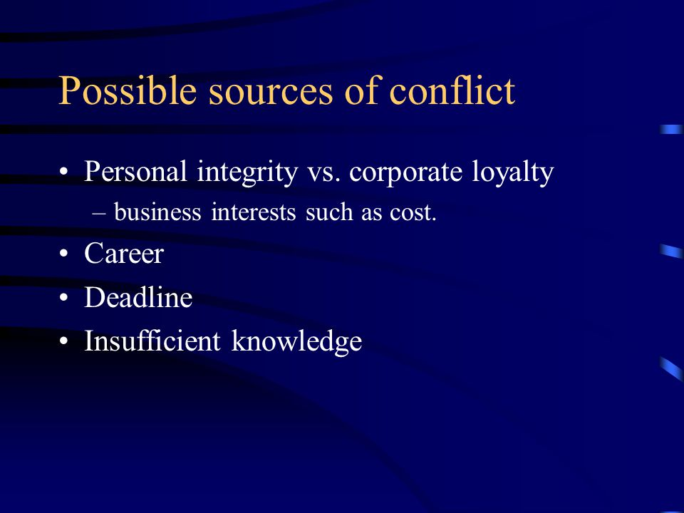 Possible sources of conflict Personal integrity vs.
