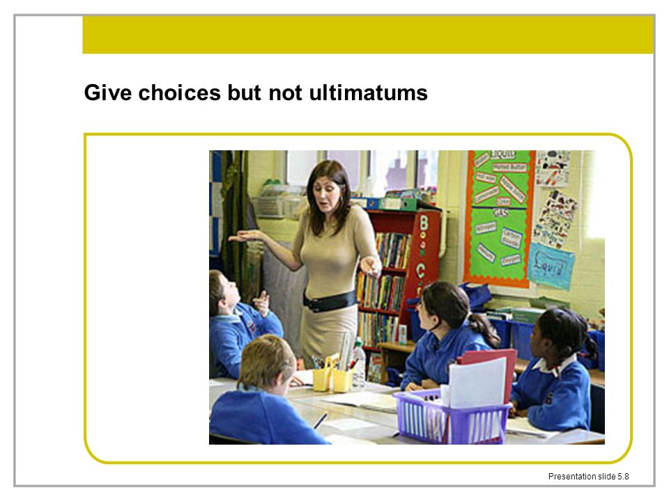 Presentation slide 5.8 Give choices but not ultimatums