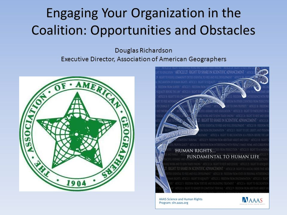 Engaging Your Organization in the Coalition: Opportunities and Obstacles Douglas Richardson Executive Director, Association of American Geographers