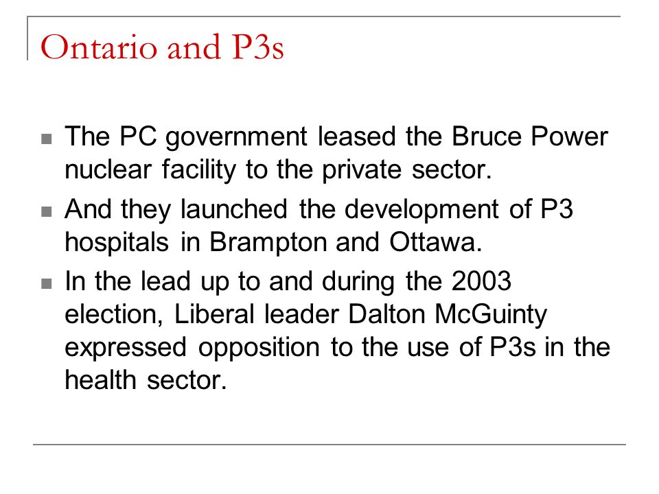 Ontario and P3s The PC government leased the Bruce Power nuclear facility to the private sector.