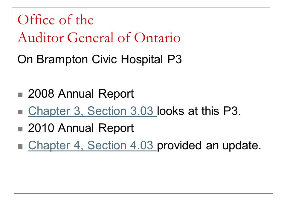 Office of the Auditor General of Ontario On Brampton Civic Hospital P3 2008 Annual Report Chapter 3, Section 3.03 looks at this P3.