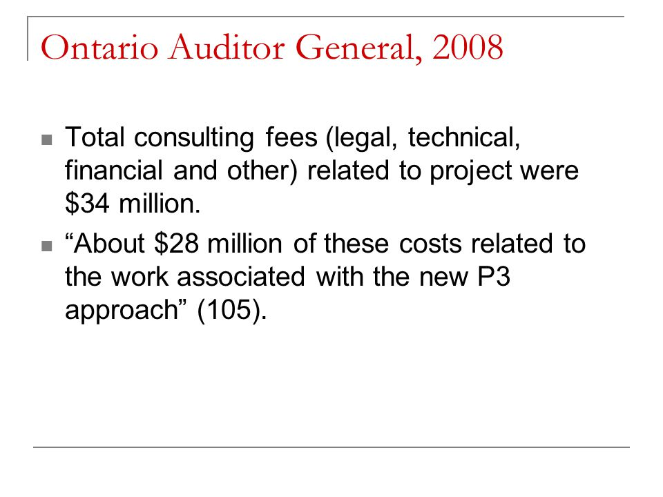 Ontario Auditor General, 2008 Total consulting fees (legal, technical, financial and other) related to project were $34 million.