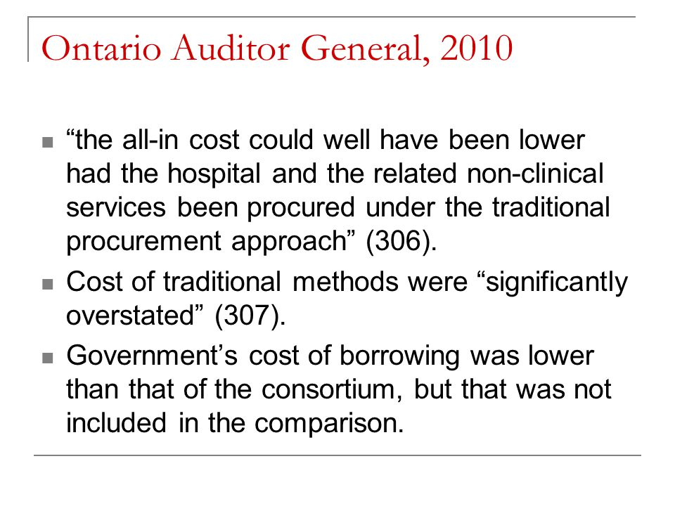 Ontario Auditor General, 2010 the all-in cost could well have been lower had the hospital and the related non-clinical services been procured under the traditional procurement approach (306).