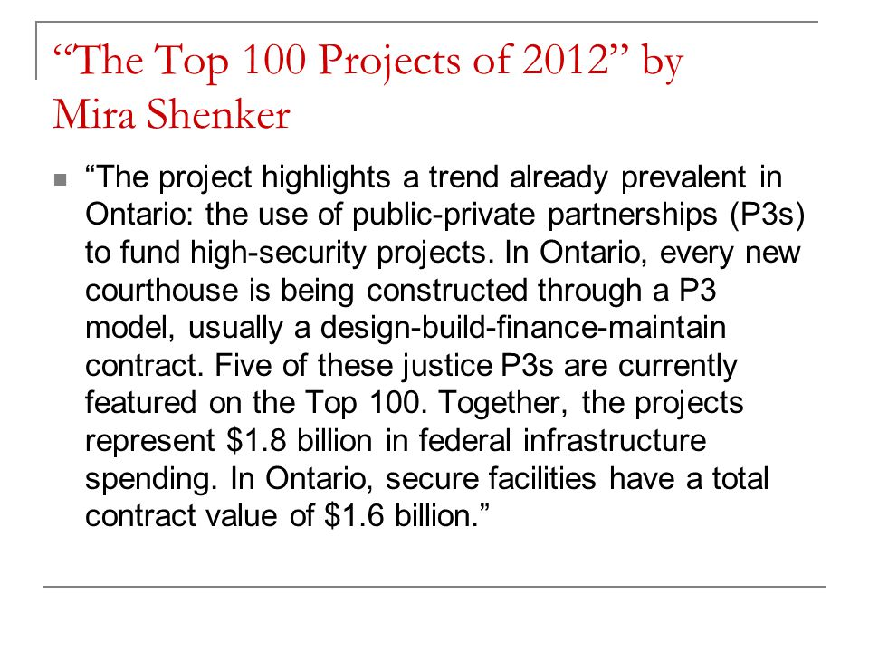 The Top 100 Projects of 2012 by Mira Shenker The project highlights a trend already prevalent in Ontario: the use of public-private partnerships (P3s) to fund high-security projects.