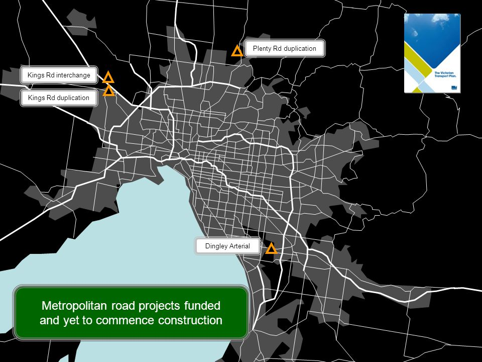 Metropolitan road projects funded and yet to commence construction Dingley Arterial Kings Rd interchange Kings Rd duplication Plenty Rd duplication