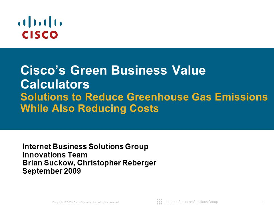 1 Copyright © 2009 Cisco Systems, Inc. All rights reserved. Internet Business Solutions Group Cisco's Green Business Value Calculators Solutions to Re