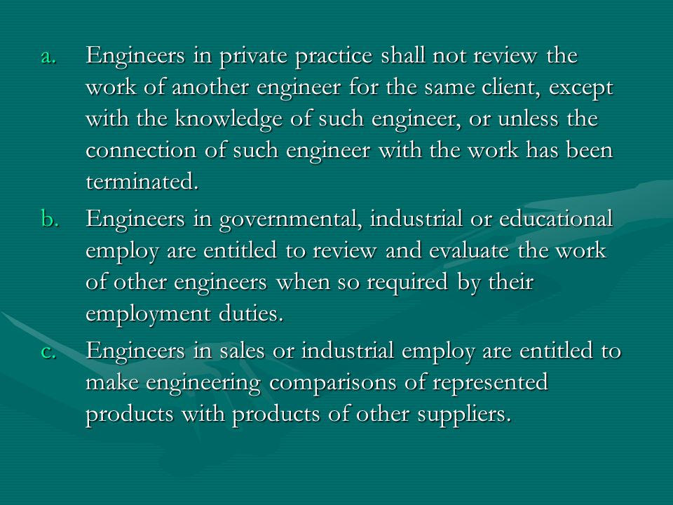 a.Engineers in private practice shall not review the work of another engineer for the same client, except with the knowledge of such engineer, or unle
