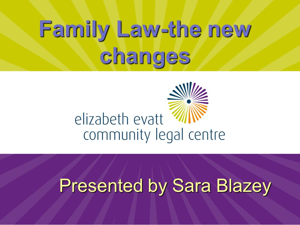 1 Family Law-the new changes Presented by Sara Blazey