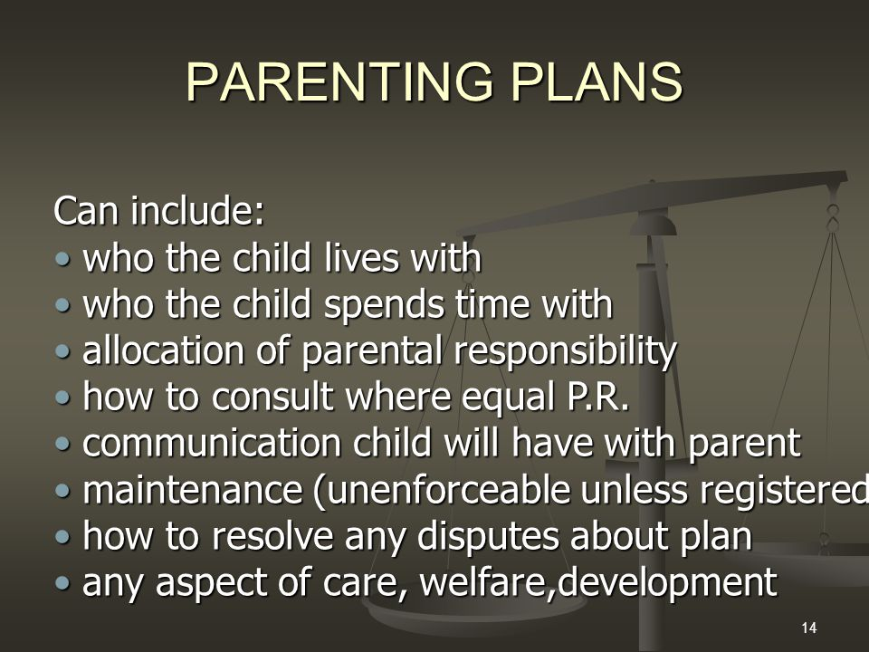 14 PARENTING PLANS Can include: who the child lives with who the child lives with who the child spends time with who the child spends time with alloca