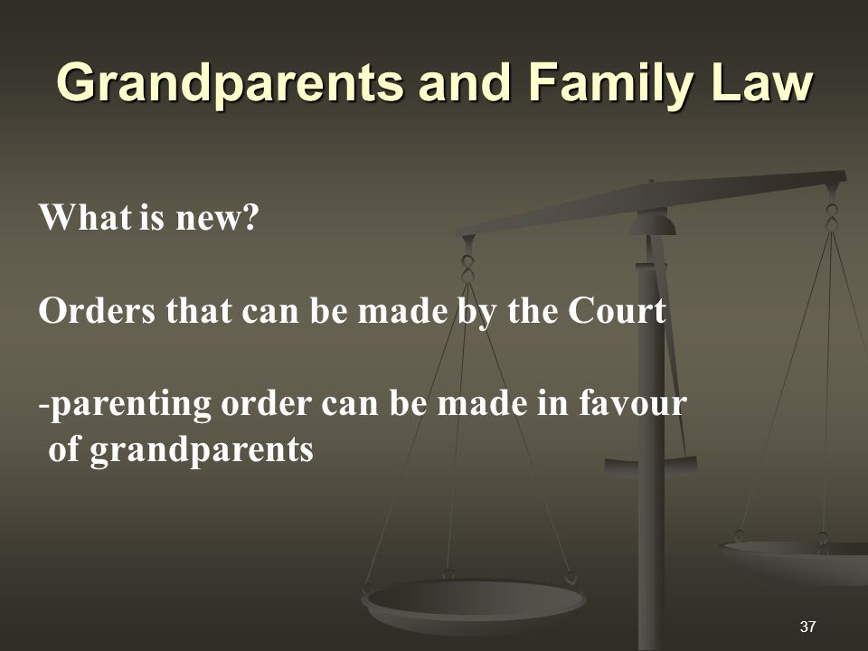 37 Grandparents and Family Law What is new.