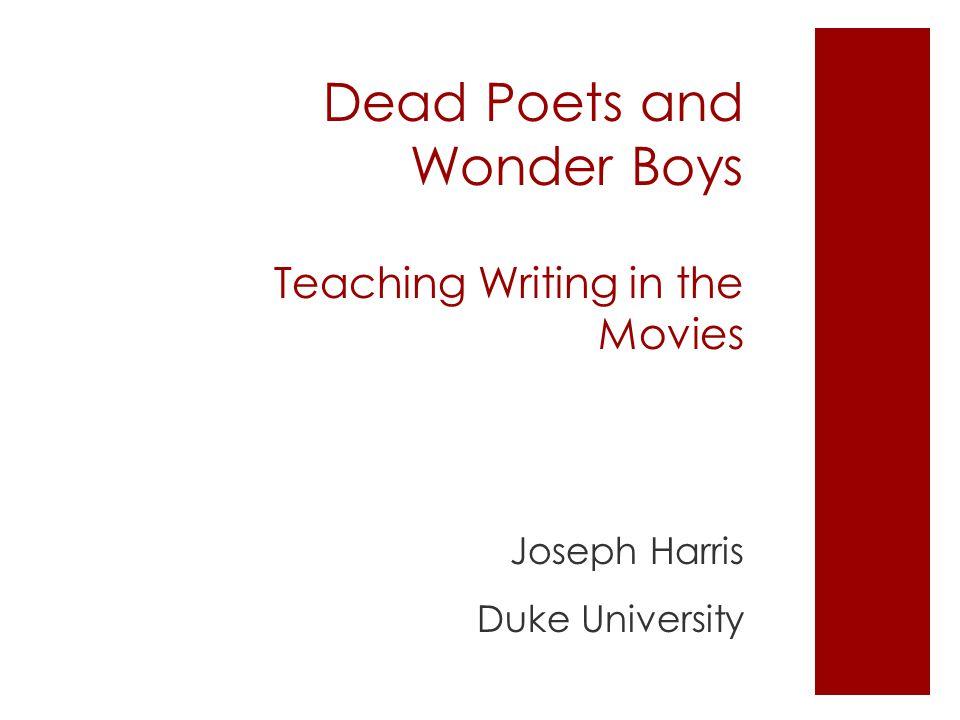 Dead Poets and Wonder Boys Teaching Writing in the Movies Joseph Harris Duke University