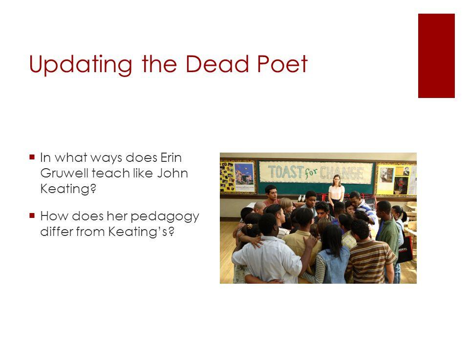 Updating the Dead Poet  In what ways does Erin Gruwell teach like John Keating.