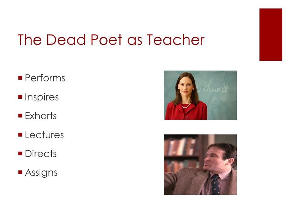 The Dead Poet as Teacher  Performs  Inspires  Exhorts  Lectures  Directs  Assigns