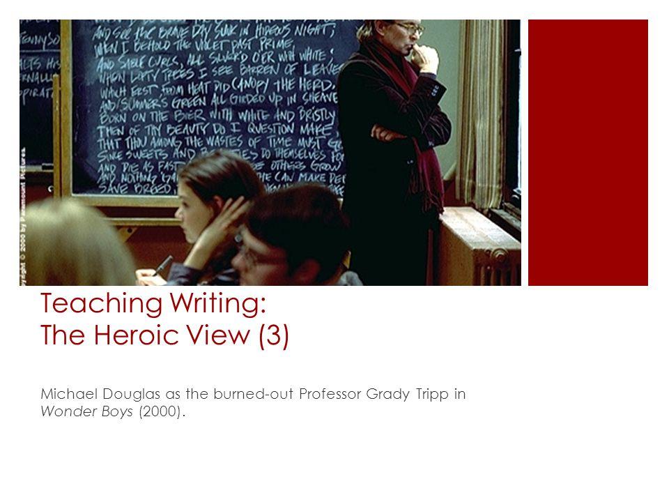 Teaching Writing: The Heroic View (3) Michael Douglas as the burned-out Professor Grady Tripp in Wonder Boys (2000).
