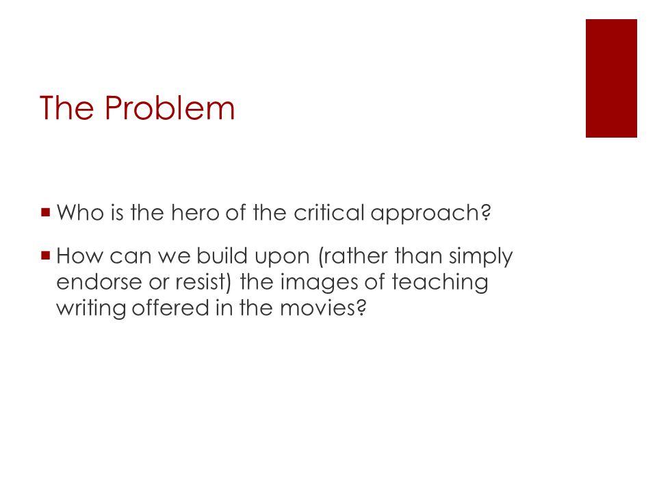 The Problem  Who is the hero of the critical approach.