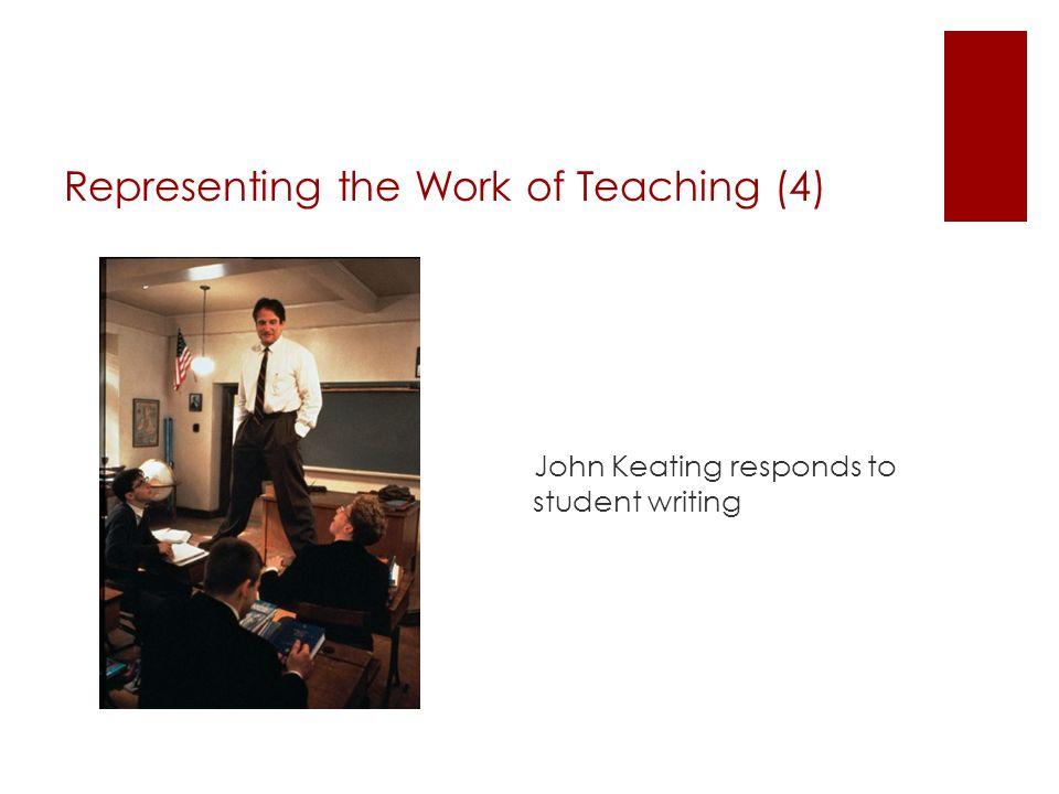 Representing the Work of Teaching (4) John Keating responds to student writing