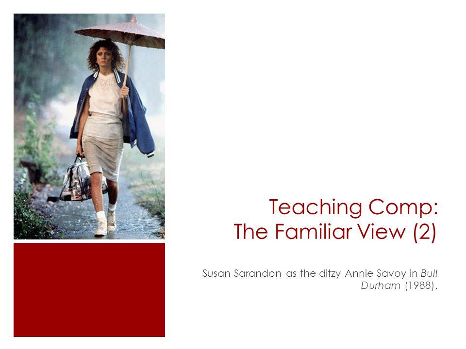 Teaching Comp: The Familiar View (2) Susan Sarandon as the ditzy Annie Savoy in Bull Durham (1988).