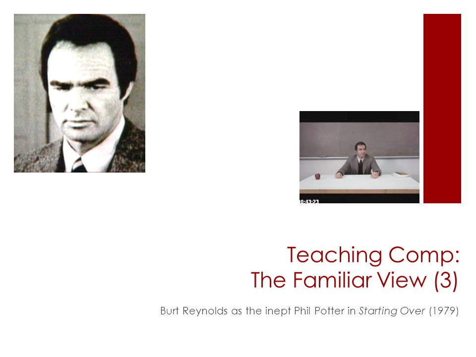 Teaching Comp: The Familiar View (3) Burt Reynolds as the inept Phil Potter in Starting Over (1979)