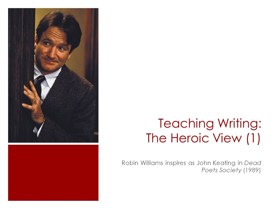Teaching Writing: The Heroic View (1) Robin Williams inspires as John Keating in Dead Poets Society (1989)