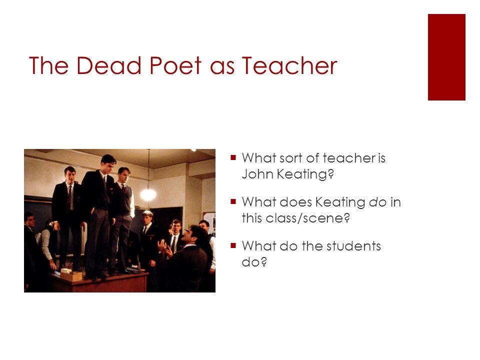 The Dead Poet as Teacher  What sort of teacher is John Keating.