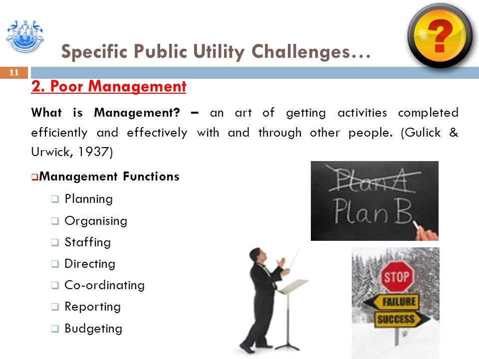 Specific Public Utility Challenges… 11 2. Poor Management What is Management.