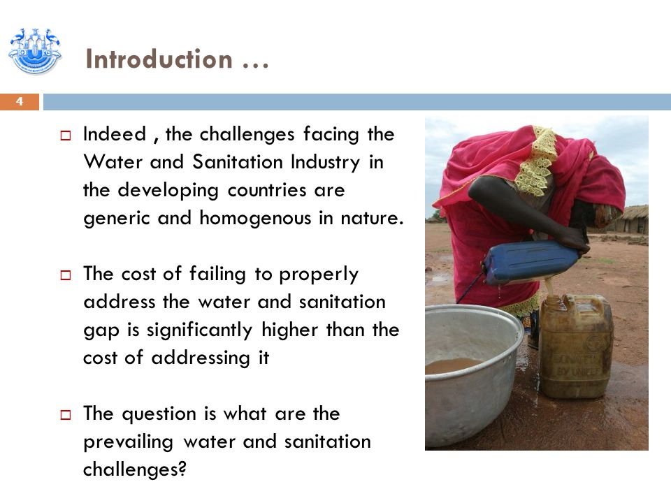 Introduction … 4  Indeed, the challenges facing the Water and Sanitation Industry in the developing countries are generic and homogenous in nature. 